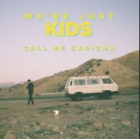 Call Me Karizma - We're Just Kids